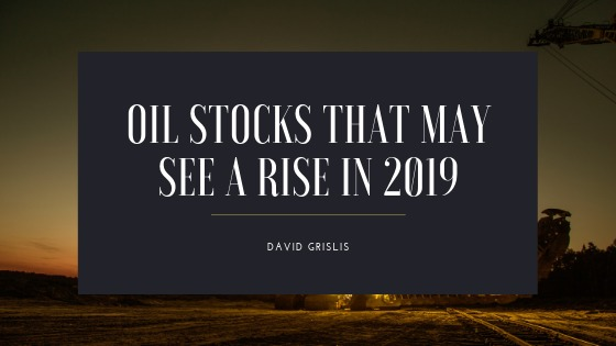 Oil Stocks That May See A Rise In 2019