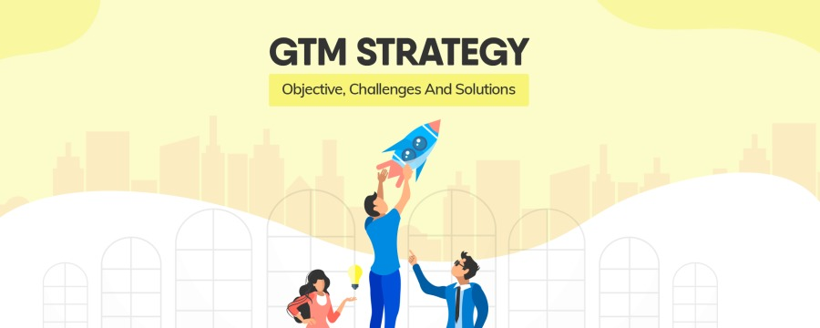 GTM STRATEGY  Objective, Challenges And Solutions  & J.