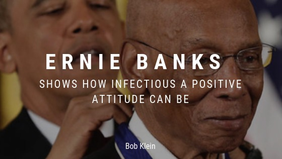. ERNIE BANKS ©  SHOWS HOW INFECTIOUS ENR ENS ATTITUDE CAN BE NO