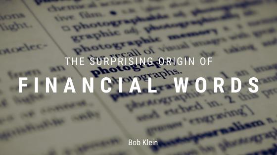 THE SURPRISING CRIGIN OF  FINANCIAL WORDS