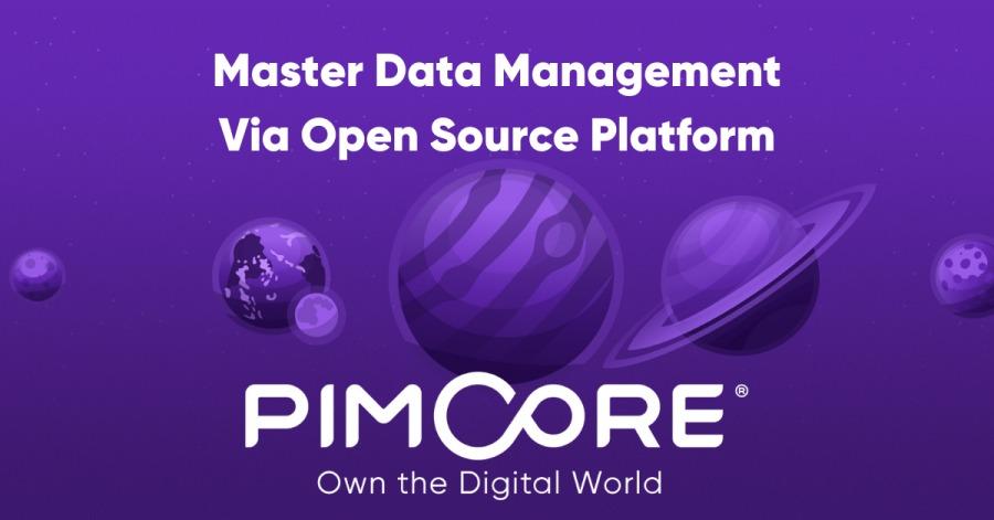 Master Data Management Via Open Source Platform  - pe  PIMCORE  Own the Digital World