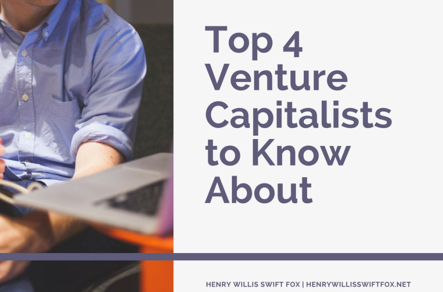 Top 4 Venture Capitalists to Know AboutTop 4 Venture Capitalists to Know About     HENRY WILLIS SWIFT FOX | HENRYWILLISSWIFTFOX NET
