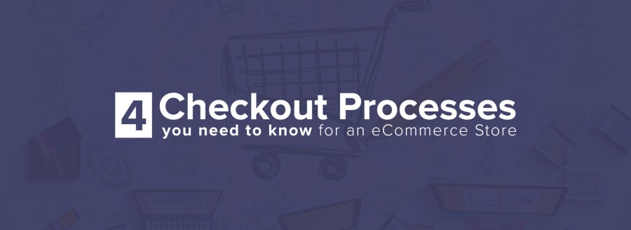4 Checkout Processes  you need to know for an
