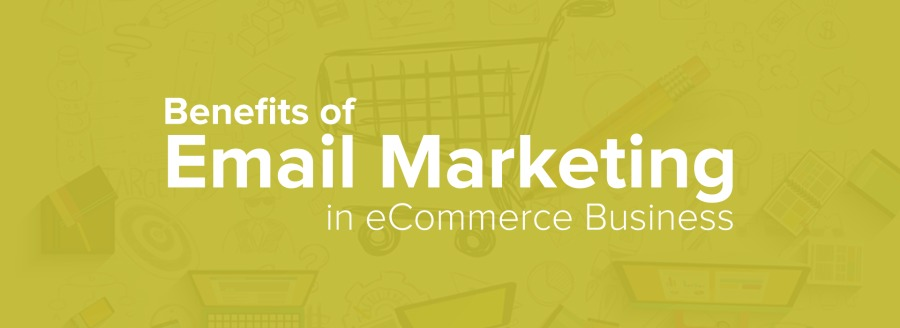 Benefits of  Email Marketing  in eCommerce Business
