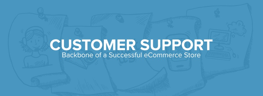 CUSTOMER SUPPORT  Backbone of a Successful eCommerce Store