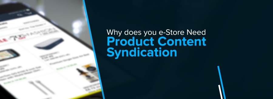 Why does you e-Store Need Product Content Syndication
