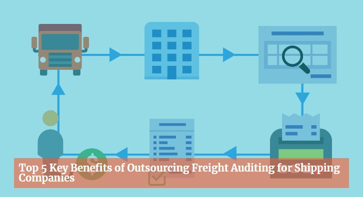 Top 5 Key Benefits of Outsourcing Freight Auditing for Shipping Companies