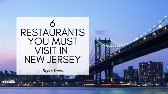 6 RESTAURANTS YOU MUST VISIT IN NEW JERSEY