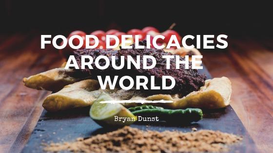 Food Delicacies Around the World