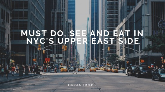 Must Do, See and Eat in NYC's Upper East Side