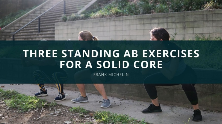 Three Standing Ab Exercises for a Solid CoreEps g \  THREE STANDING AB EXERCISES FOR A SOLID CORE  FRANK MICHELIN