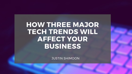 HOW THREE MAJOR TECH TRENDS WILL AFFECT YOUR BUSINESS  4            ] ETRE  —