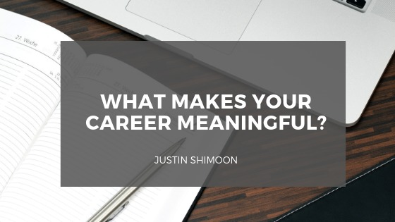 WHAT MAKES YOUR CAREER MEANINGFUL?  JUSTIN SHMOCN  Vv A