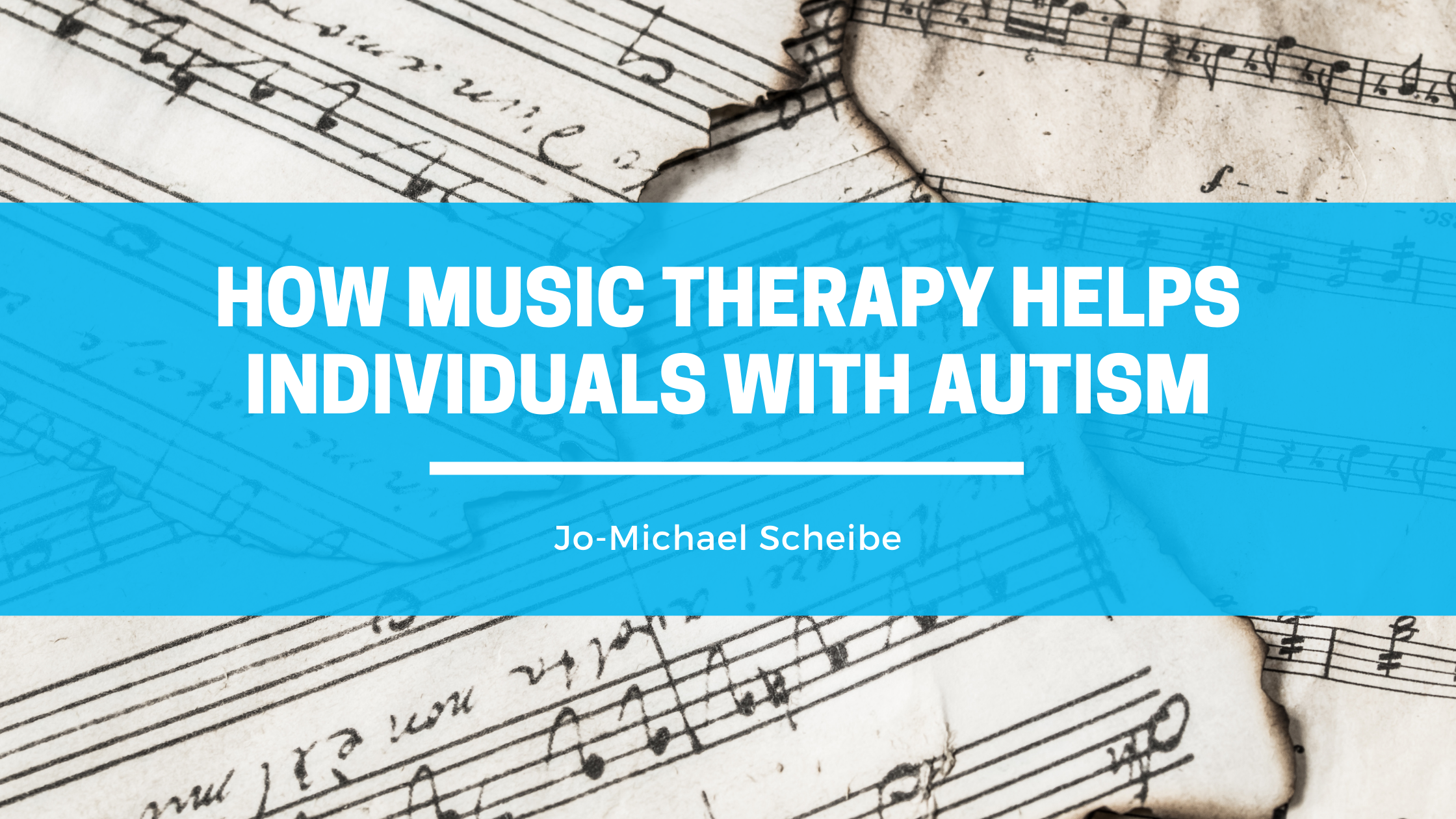 HOW MUSIC THERAPY HELPS INDIVIDUALS WITH AUTISM