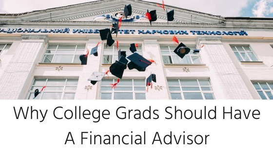 Why College Grads Should Have A Financial Advisor