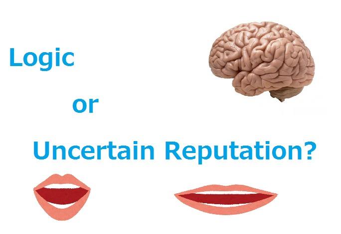 Follow Logic, Not Uncertain ReputationLogic Sls<br /> <br /> or<br /> <br /> Uncertain Reputation?<br /> <br /> - —