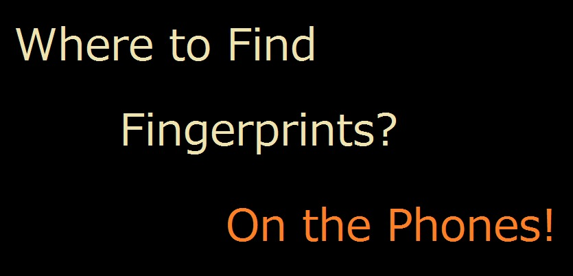Where to Collect Fingerprints? - On the Phones!Where to Find<br /> Fingerprints?<br /> <br /> On the Phones!
