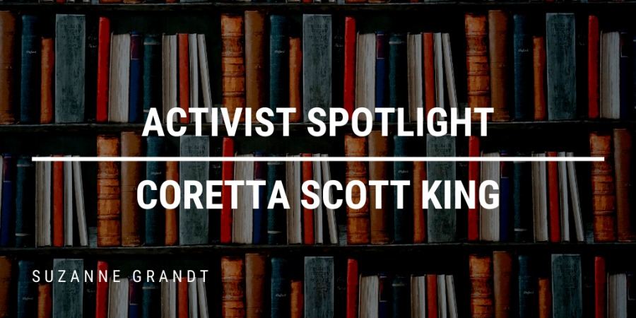 ACTIVIST SPOTLIGHT CORETTA SCOTT KING  SUZANNE, GRANDT