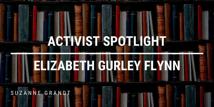 ACTIVIST SPOTLIGHT ELIZABETH GURLEY FLYNN  SUZANNE, GRANDT