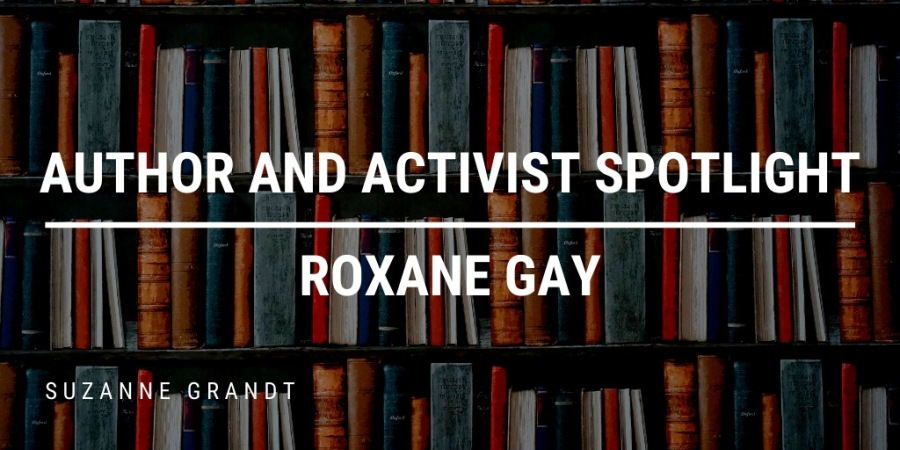 Author and Activist Spotlight: Roxane Gay