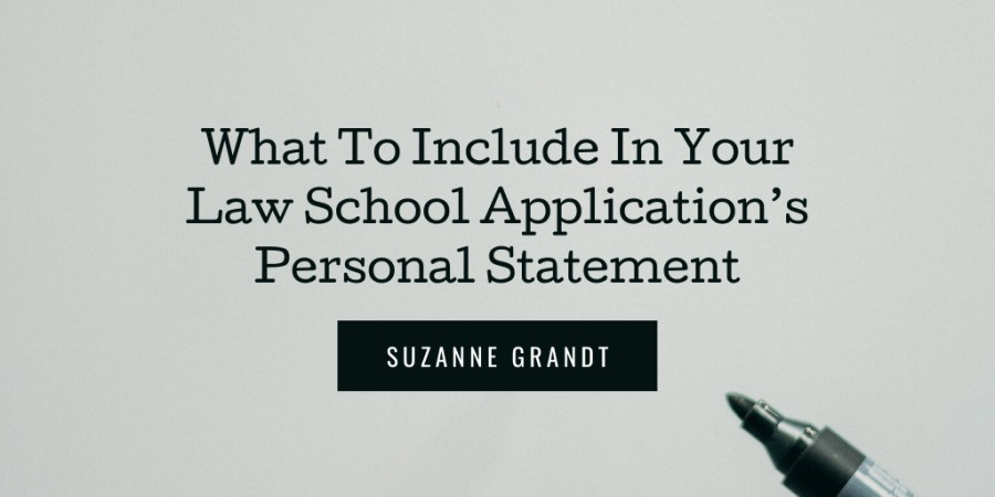 What To Include In Your Law School Application's Personal Statement  SUZANNE GRANDT