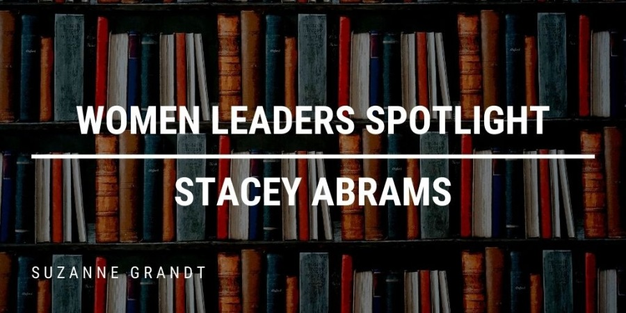 WOMEN'LEADERS SPOTLIGHT STACEY ABRAMS  SUZANNE, GRANOJT