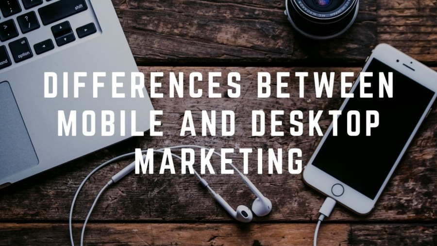 Differences Between Mobile and Desktop Marketing