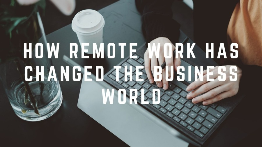 How Remote Work has Changed the Business World