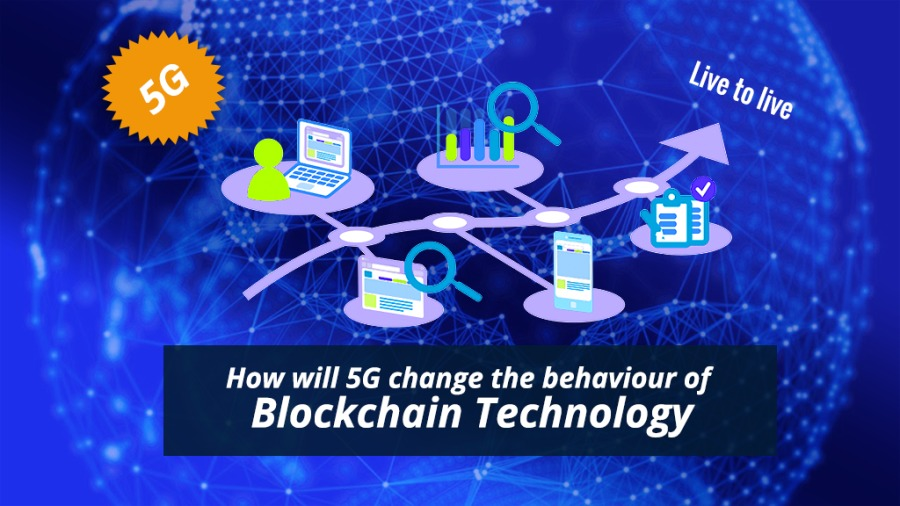1 How will 5G change the behaviour of . Blockchain Technology  IS