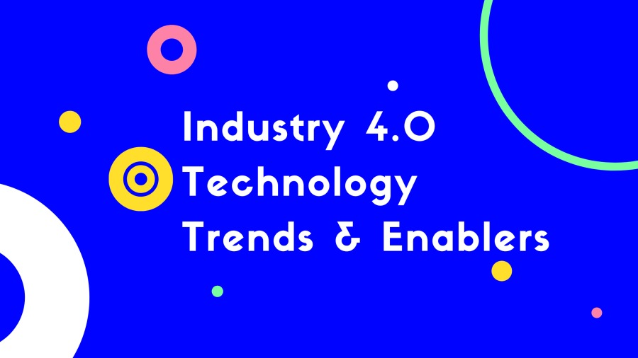 Industry 4.0 Technology Trends and Enablers