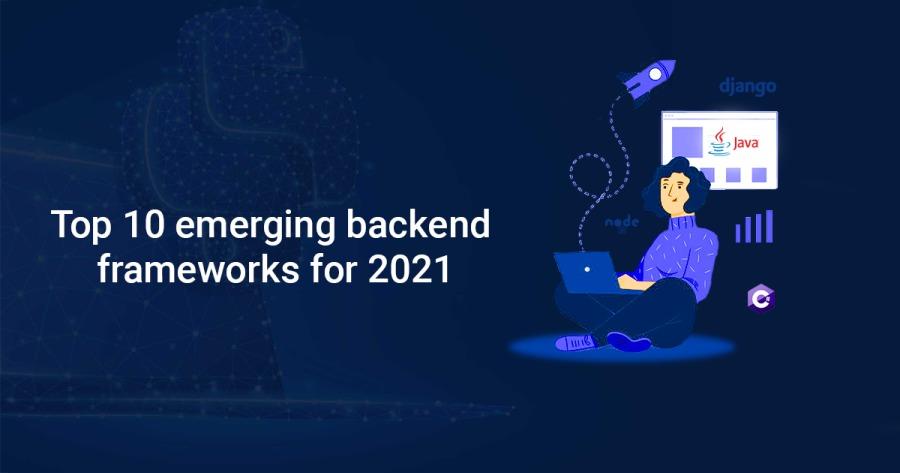 Top 10 backend frameworks in 2021