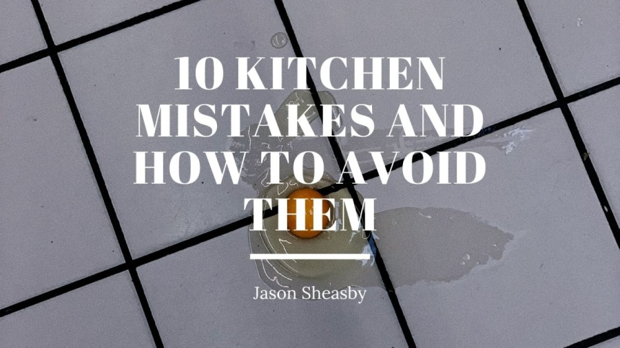 10 Kitchen Mistakes and How to Avoid Them