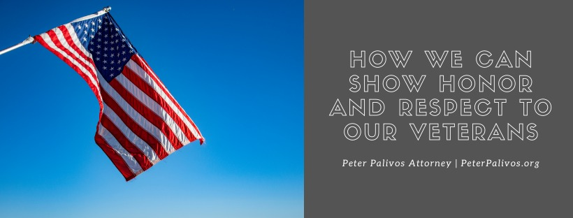 How We Can Show Honor and Respect to Our VeteransPeter Palivos Attorney | PeterPalivos org