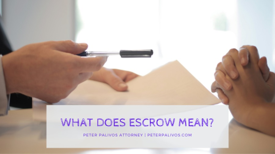 What Does Escrow Mean?   Peter Palivos, Attorney