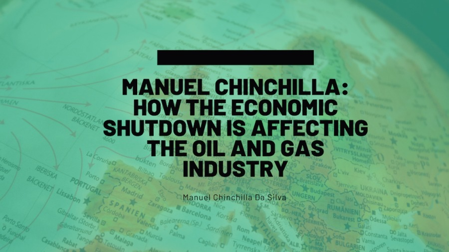 """How the Economic Shutdown is Affecting the Oil and Gas Industry   Manuel Chinchilla Da SilvaMANUEL CHINCHILLA: HOW THE ECONOMIC SHUTDOWN IS AFFECTING THE OIL AND GAS INDUSTRY  """"Wa Bo Silva"""