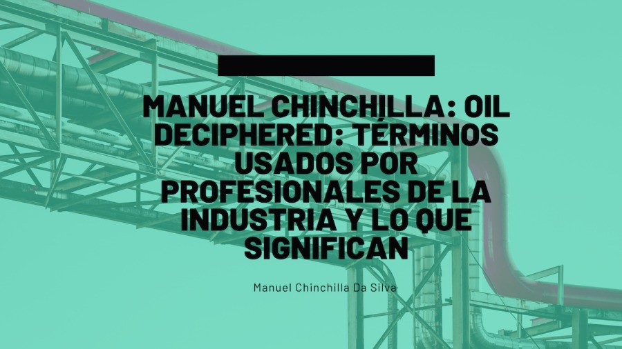 Oil Deciphered: Terms used by Industry Professionals and What they Mean   Manuel Chinchilla Da Silva