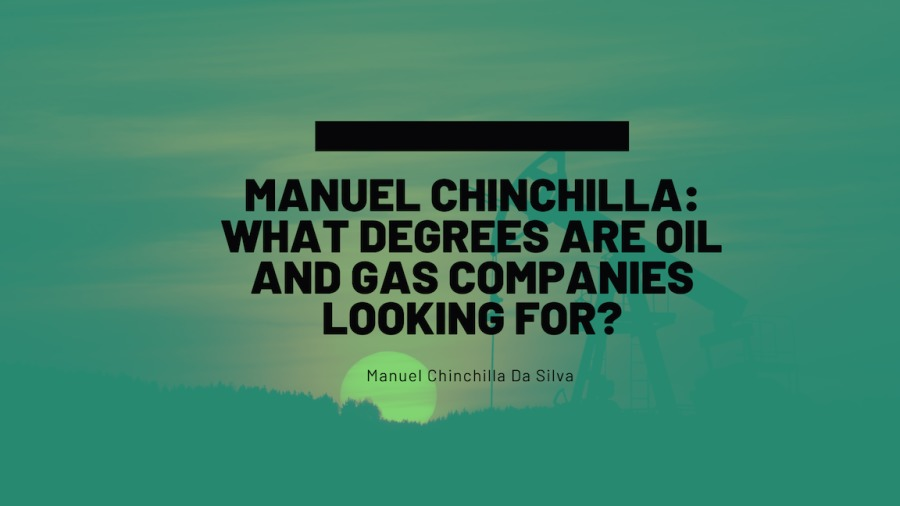 What Degrees are Oil and Gas Companies Looking for? | Manuel Chinchilla Da SilvaMANUEL CHINCHILLA: WHAT DEGREES ARE OIL AND GAS COMPANIES LOOKING FOR?