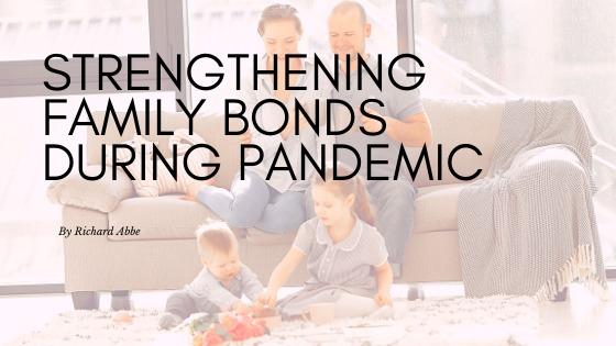 Strengthening Family Bonds During PandemicSTRENGTHENING FAMILY BONDS DURING PANDEMIC