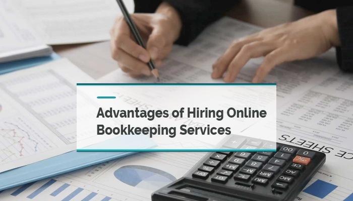 —<br /> <br /> Advantages of Hiring Online<br /> Bookkeeping Services