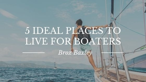 5 Ideal Places to Live for Boaters