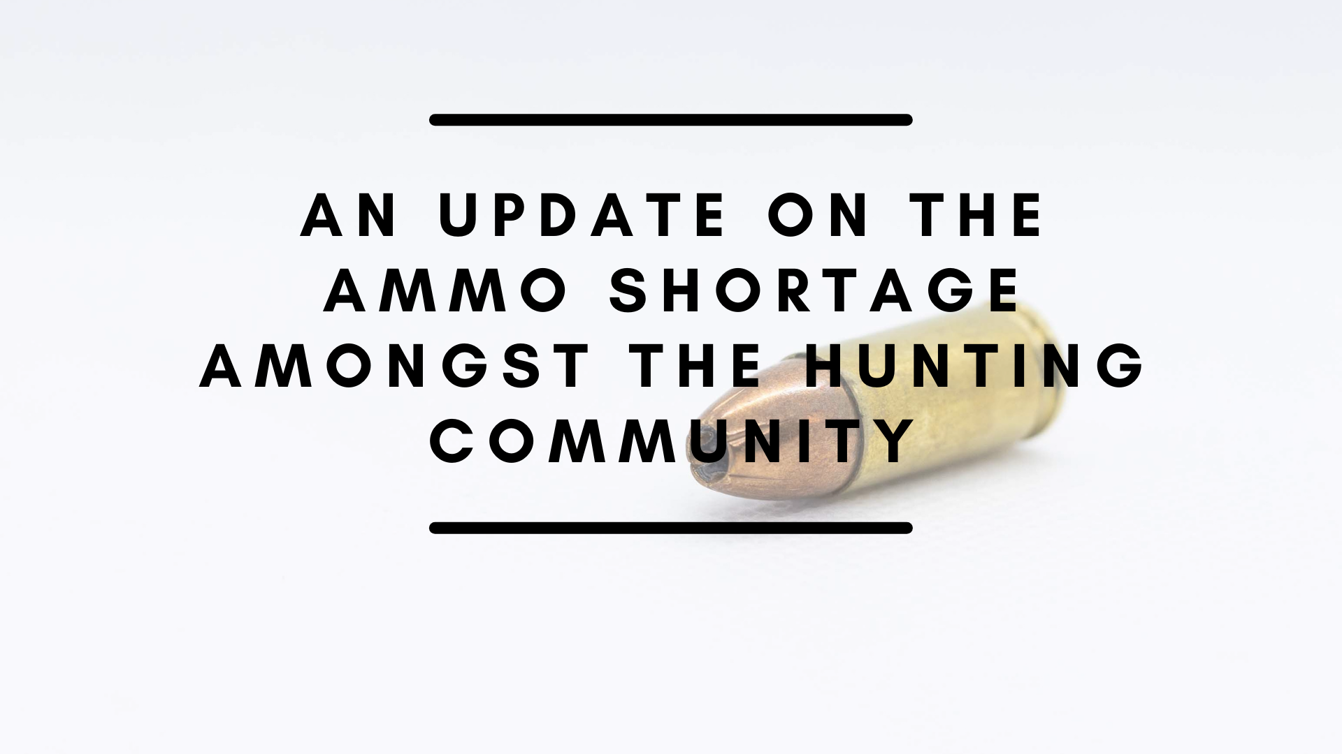 AN UPDATE ON THE AMMO SHORTAGE AMONGST THE HUNTING COMMUNITY