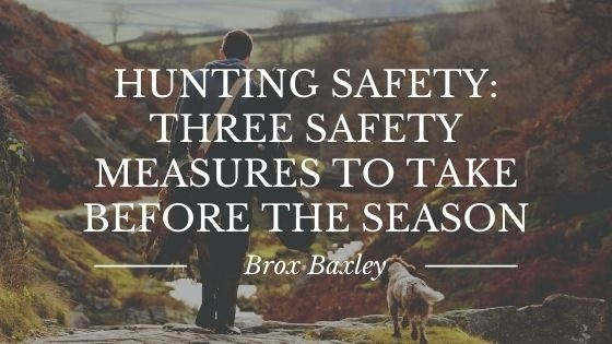 a ae aa HUNTING SAFETY: THREE SAFETY MEASURES TO TAKE «BEFORE THE SEASON —_— eS Jo A CNR Jan yh J BEET AR ee. VI