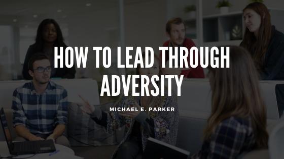 How to Lead Through Adversity