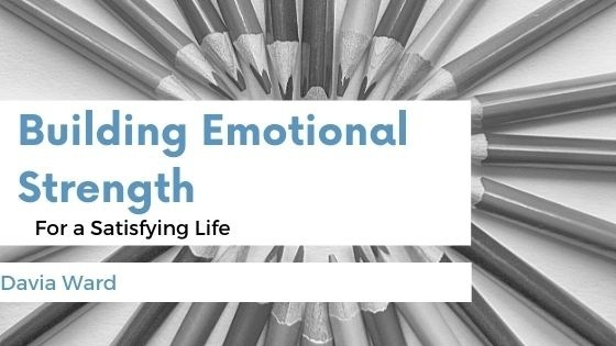 Building Emotional Strength for a Satisfying Life