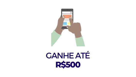 =  GANHE ATE R$500