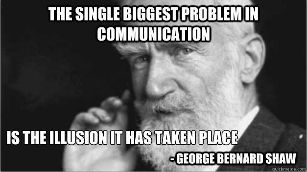 Communication is a two ways journey.THE SINGLE BIGGEST, PROBLEM IN