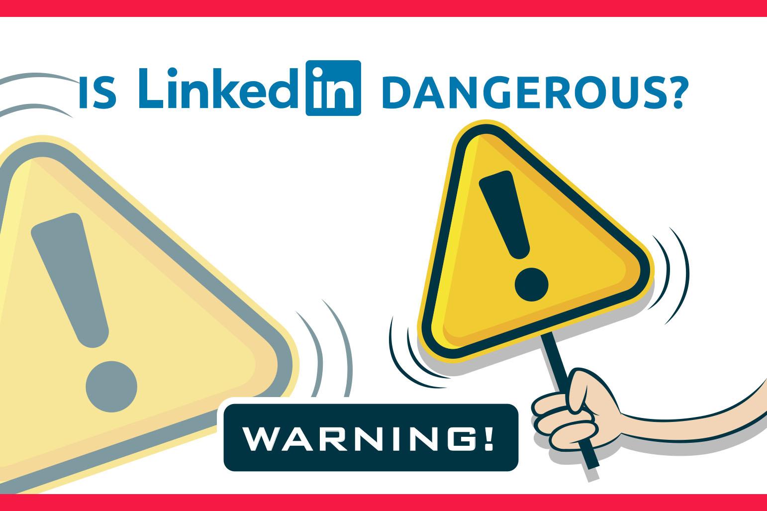 Is It Dangerous to Use LinkedIn?—1s Linked[fl] DANGEROUS?