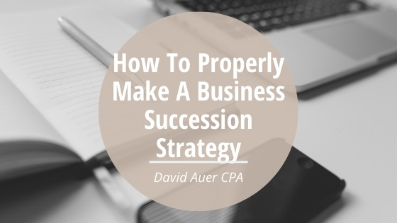 How To Properly Make A Business Succession Strategy