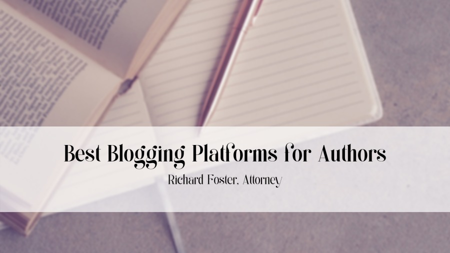 Best Blogging Platforms for Authors/  & seis) 3 i cam (OSES > Best Blogging Platforms Yor Authors  Richard Foster. Attorney