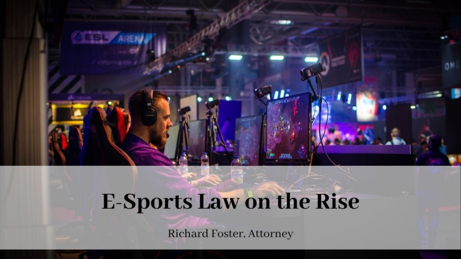 E-Sports Law on the Rise  Richard Foster. Attorney